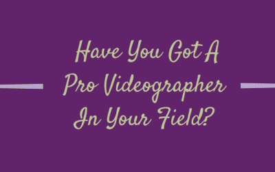 Have You Got A Pro Videographer In Your Field?