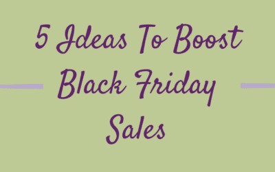 5 Ideas To Boost  Black Friday Sales