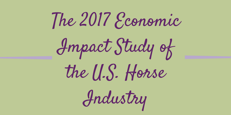 The 2017 Economic Impact Study of the U.S. Horse Industry