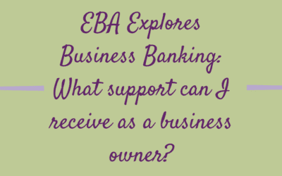 EBA Explores Business Banking: What support can I receive as a business owner?