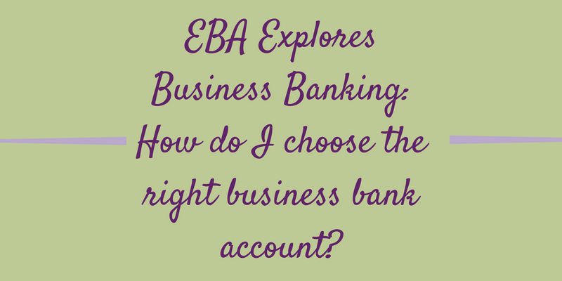 EBA Explores Business Banking: How do I choose the right business bank account?