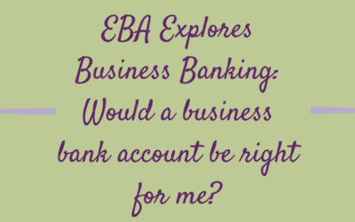 EBA Explores Business Banking: Would a business bank account be right for me?