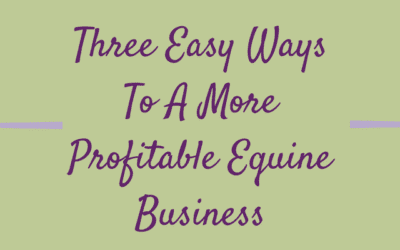 Three Easy Ways To A More Profitable Equine Business
